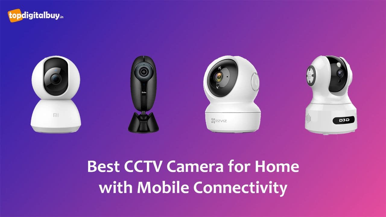 Top 5 Best CCTV Camera for Home with Mobile Connectivity India 2021